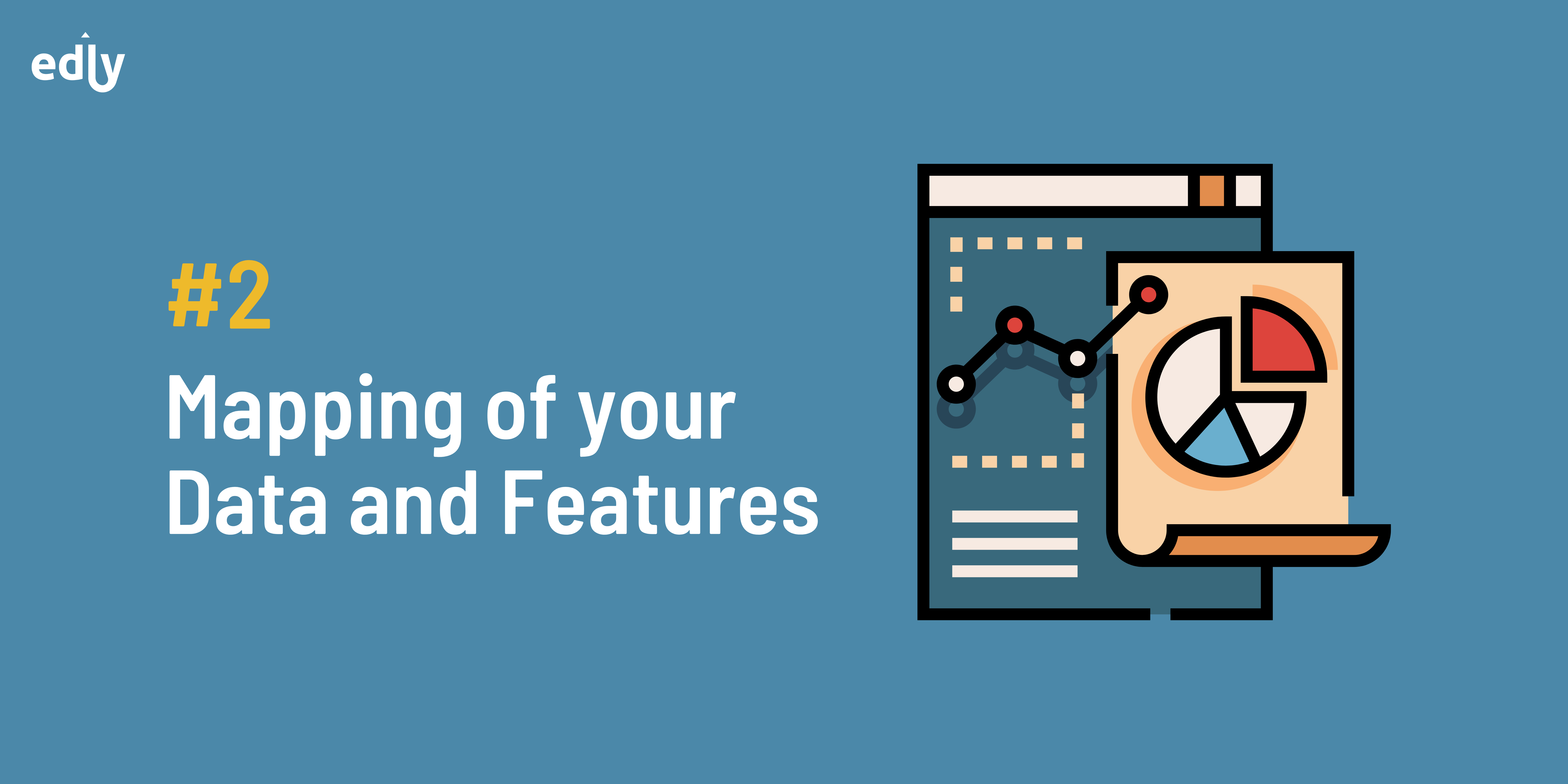 Mapping of your Data and Features