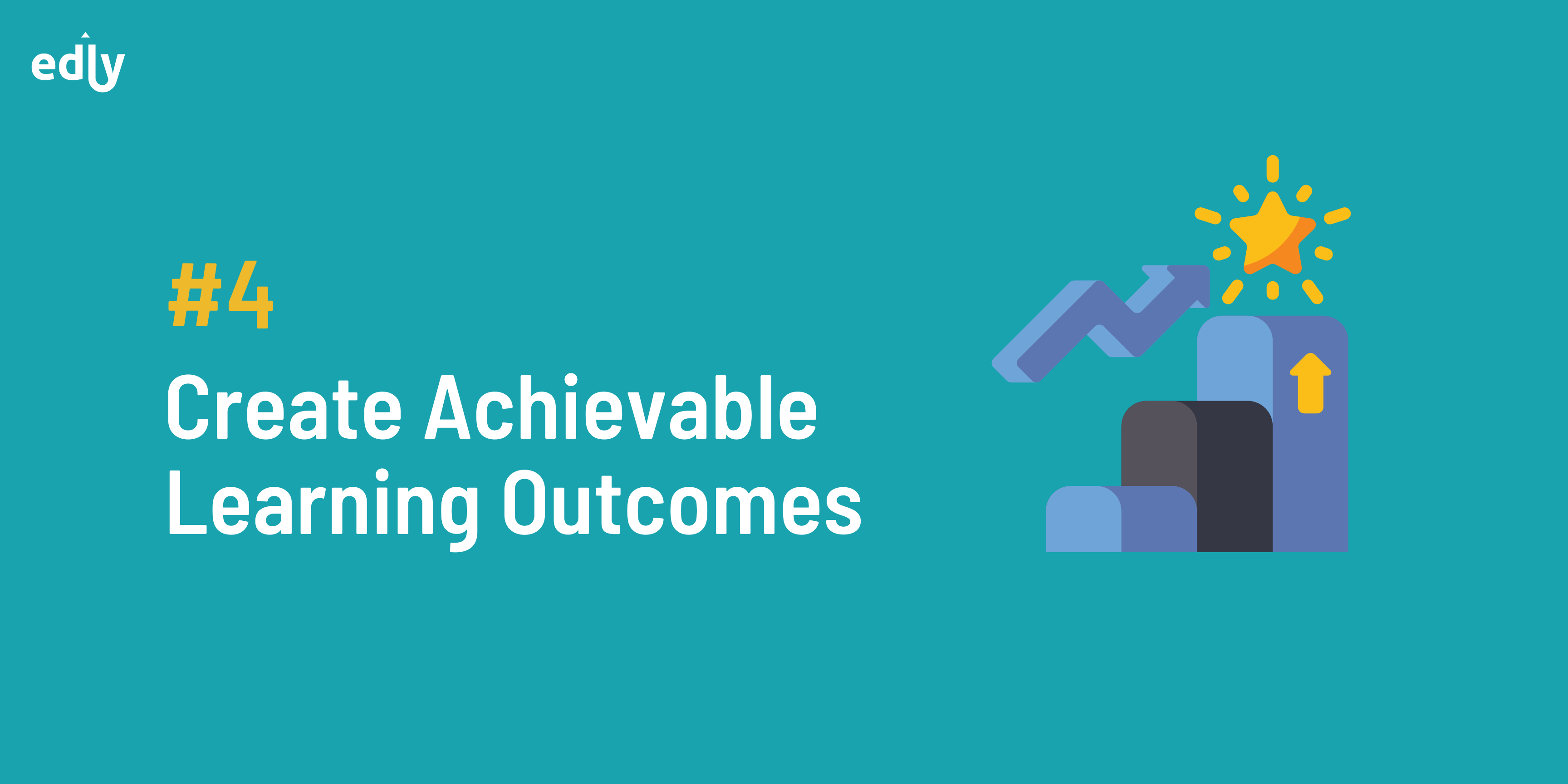 Create Achievable Learning outcomes
