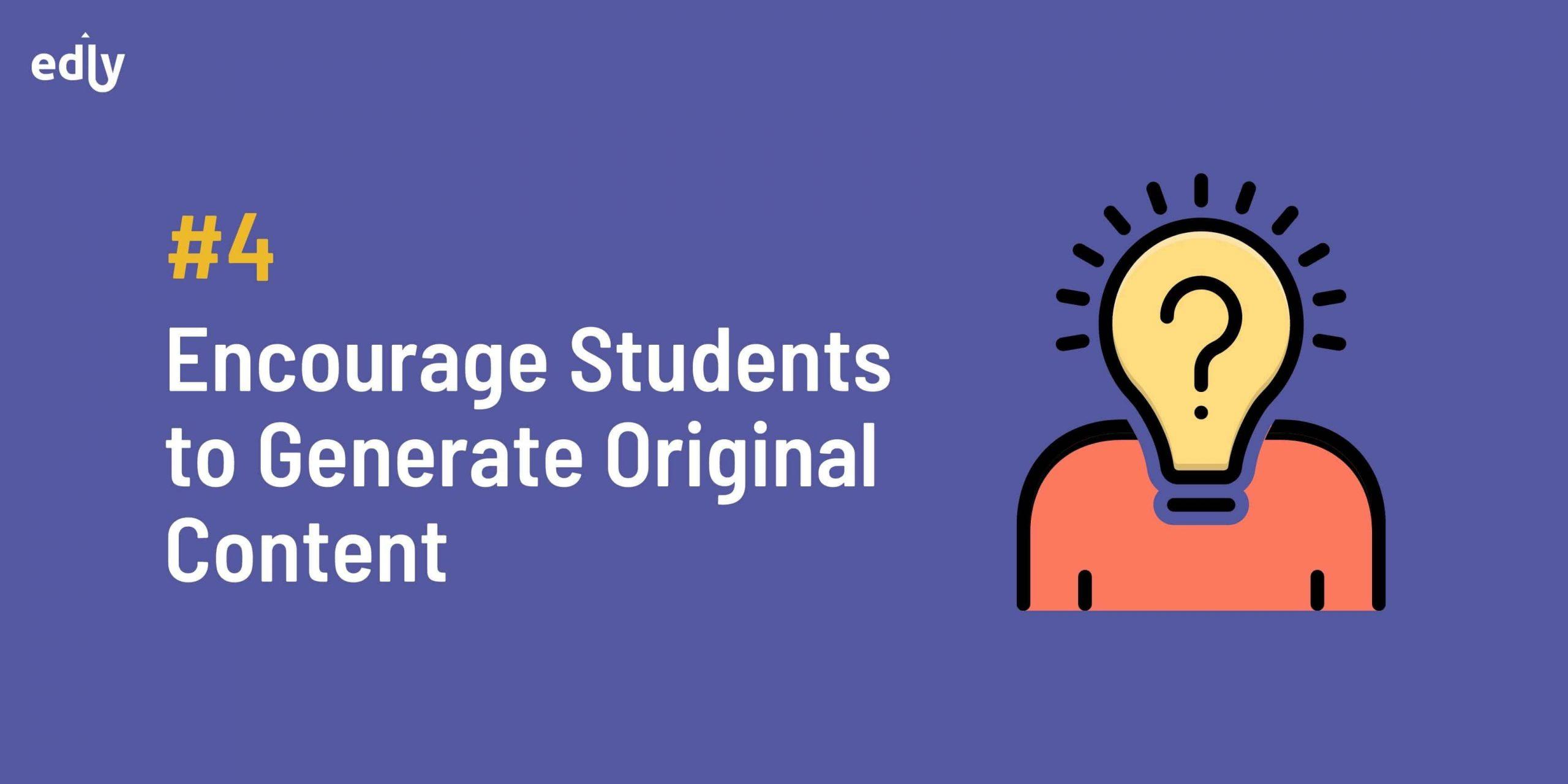 Encourage students to create original content